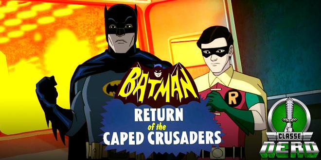 Nova série animada Batman – Return of the Caped Crusaders trás de volta todo elenco da séria
